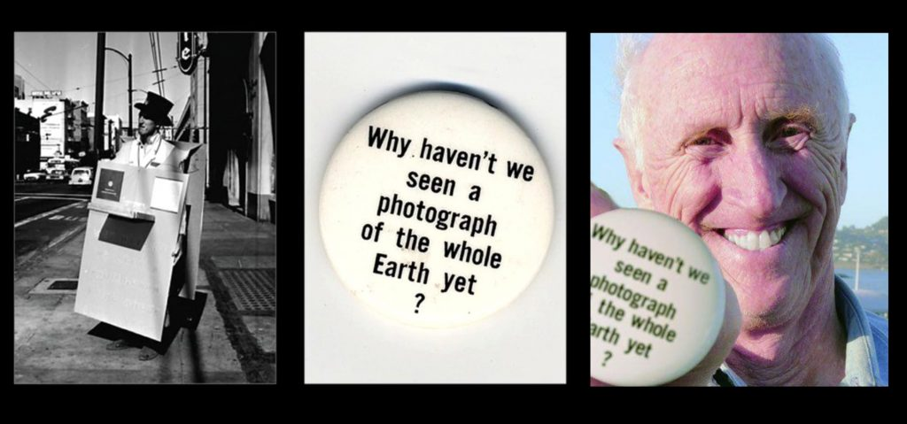 """3 photographs, left to right: B&W photo of Stewart Brand wearing a sandwich board in 1966; Brand's button with black text on white background that reads """"Why haven't we seen a photograph of the whole Earth yet?""""; a color photo of elderly Stewart Brand holding the same button."""